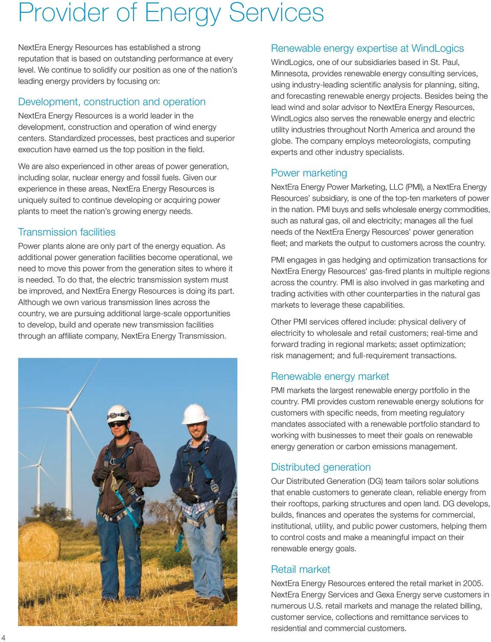 development, construction and operation of wind energy centers. Standardized processes, best practices and superior execution have earned us the top position in the field.