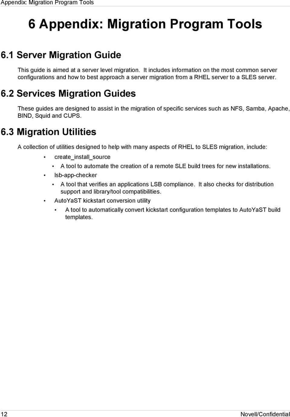 2 Services Migration Guides These guides are designed to assist in the migration of specific services such as NFS, Samba, Apache, BIND, Squid and CUPS. 6.