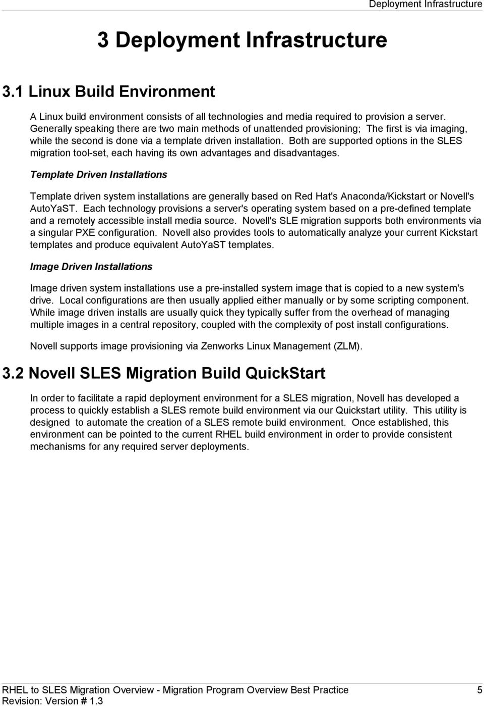 Both are supported options in the SLES migration tool-set, each having its own advantages and disadvantages.