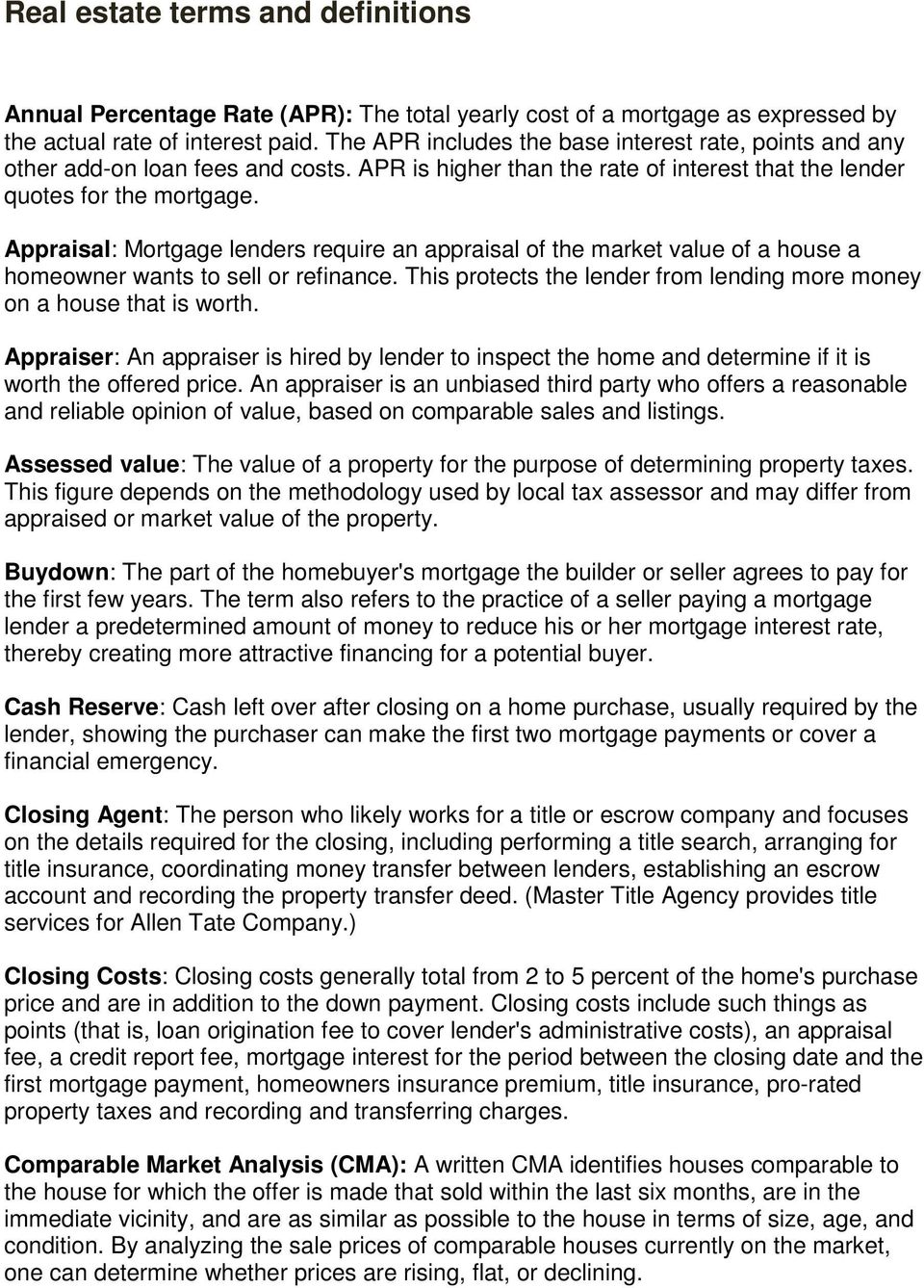 Appraisal: Mortgage lenders require an appraisal of the market value of a house a homeowner wants to sell or refinance. This protects the lender from lending more money on a house that is worth.