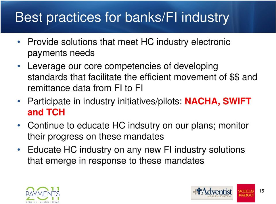 Participate in industry initiatives/pilots: NACHA, SWIFT and TCH Continue to educate HC indsutry on our plans; monitor