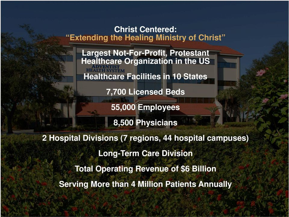 Employees 8,500 Physicians 2 Hospital Divisions (7 regions, 44 hospital campuses) Long-Term Care