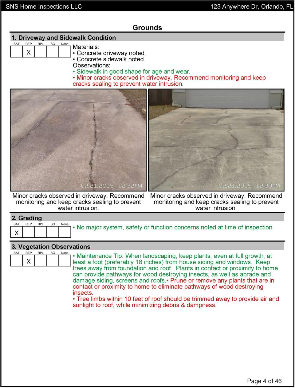 Grading Minor cracks observed in driveway. Recommend monitoring and keep cracks sealing to prevent water intrusion. No major system, safety or function concerns noted at time of inspection. 3.