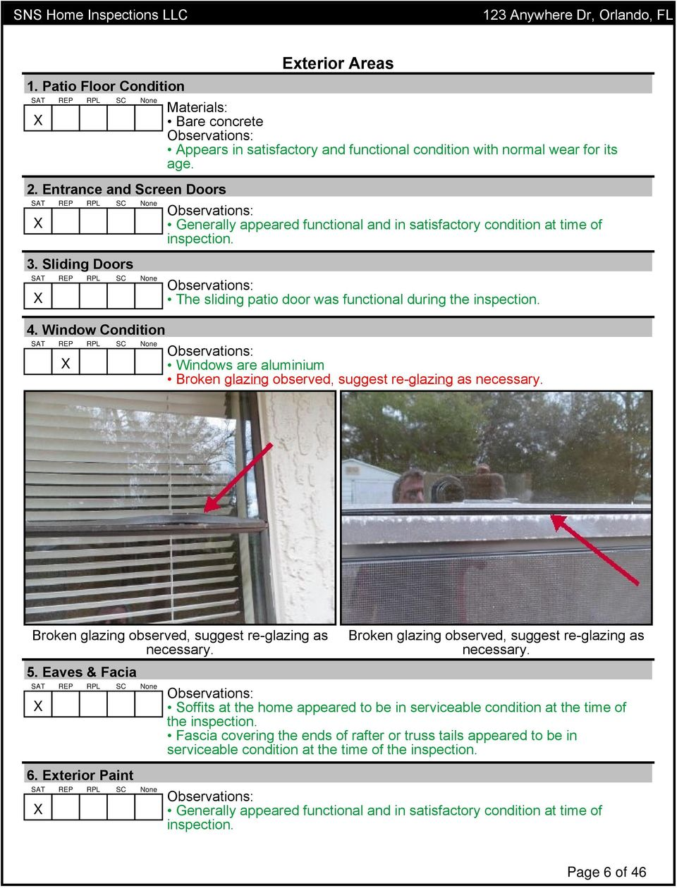Window Condition Windows are aluminium Broken glazing observed, suggest re-glazing as necessary. Broken glazing observed, suggest re-glazing as necessary. 5. Eaves & Facia 6.