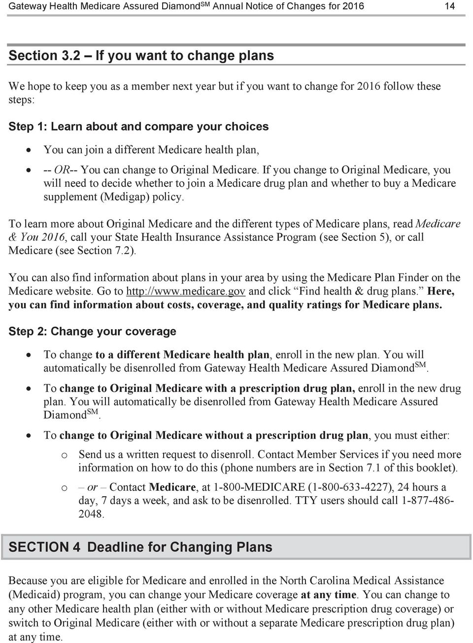 Medicare health plan, -- OR-- You can change to Original Medicare.