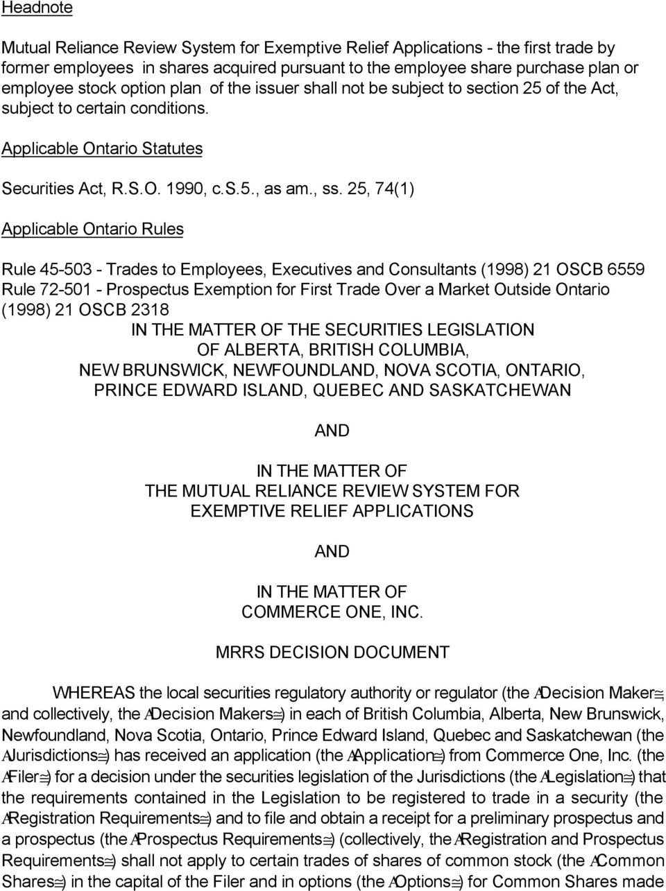 25, 74(1) Applicable Ontario Rules Rule 45-503 - Trades to Employees, Executives and Consultants (1998) 21 OSCB 6559 Rule 72-501 - Prospectus Exemption for First Trade Over a Market Outside Ontario