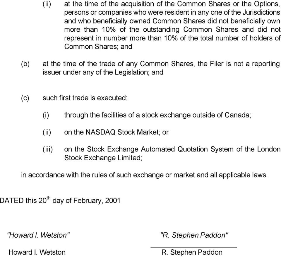 Common Shares, the Filer is not a reporting issuer under any of the Legislation; and (c) such first trade is executed: (i) (ii) (iii) through the facilities of a stock exchange outside of Canada; on