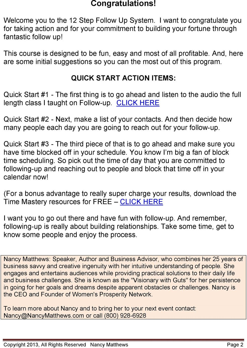 QUICK START ACTION ITEMS: Quick Start #1 - The first thing is to go ahead and listen to the audio the full length class I taught on Follow-up.