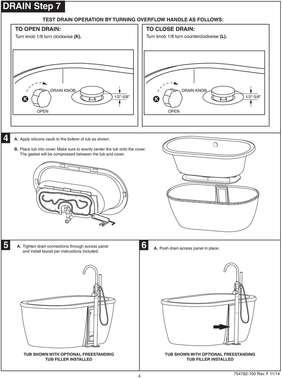 Place tub into cover. Make sure to evenly center the tub onto the cover. The gasket will be compressed between the tub and cover. 5 A.