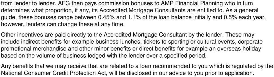 Other incentives are paid directly to the Accredited Mortgage Consultant by the lender.