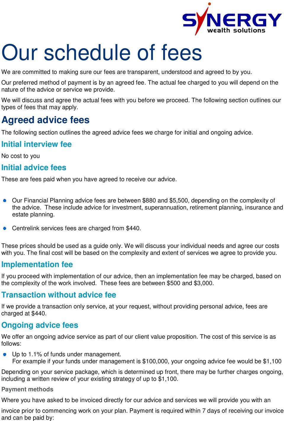 The following section outlines our types of fees that may apply. Agreed advice fees The following section outlines the agreed advice fees we charge for initial and ongoing advice.