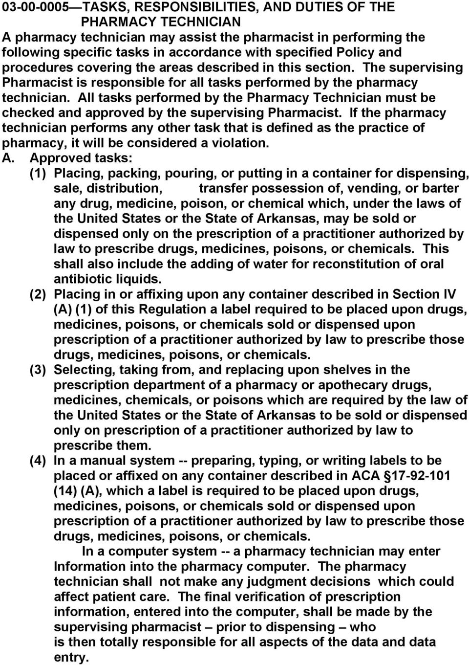 All tasks performed by the Pharmacy Technician must be checked and approved by the supervising Pharmacist.