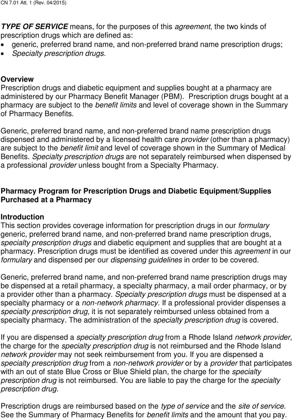 Prescription drugs bought at a pharmacy are subject to the benefit limits and level of coverage shown in the Summary of Pharmacy Benefits.