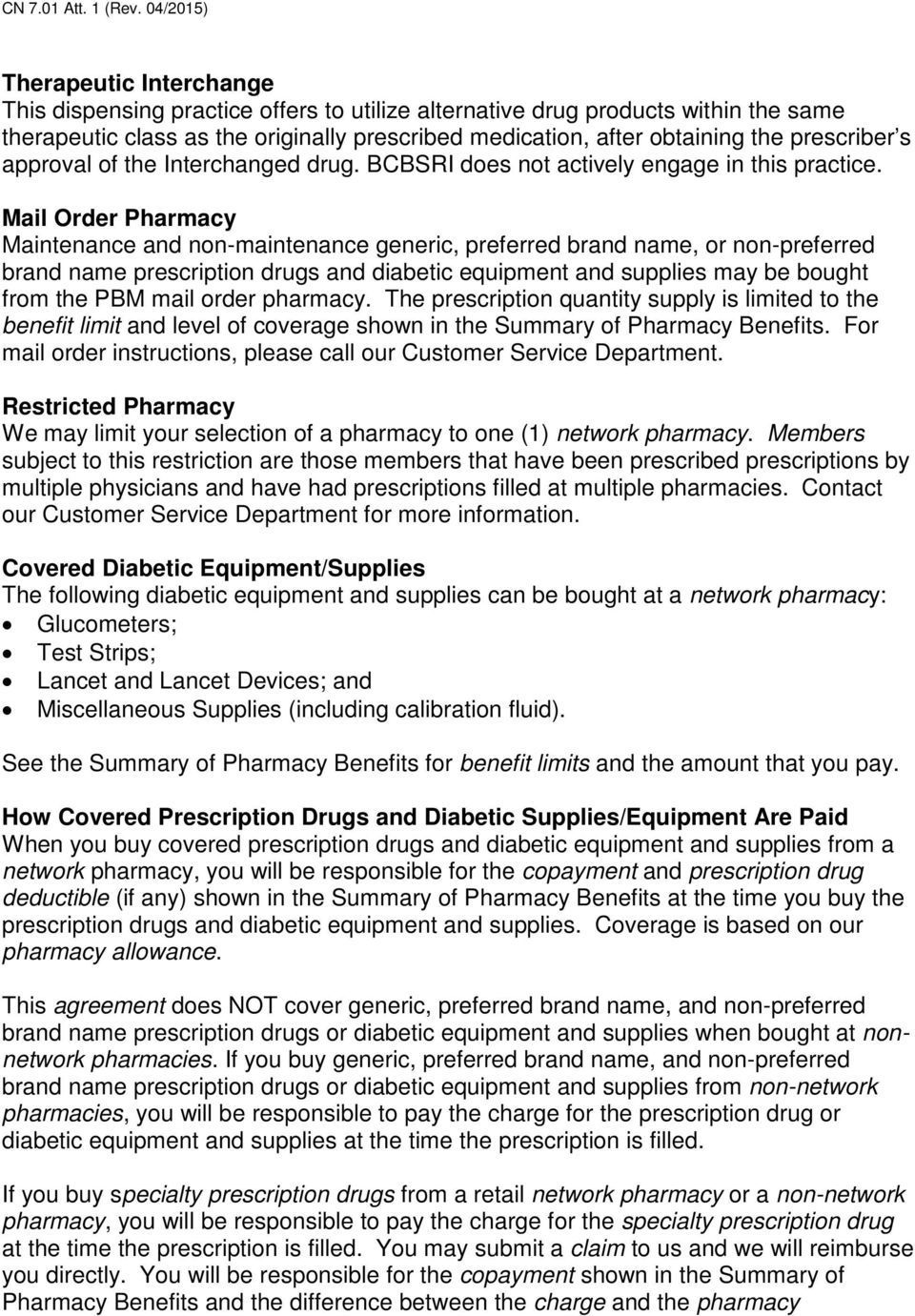Mail Order Pharmacy Maintenance and non-maintenance generic, preferred brand name, or non-preferred brand name prescription drugs and diabetic equipment and supplies may be bought from the PBM mail
