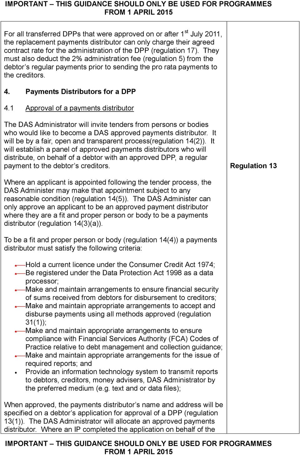 1 Approval of a payments distributor The DAS Administrator will invite tenders from persons or bodies who would like to become a DAS approved payments distributor.