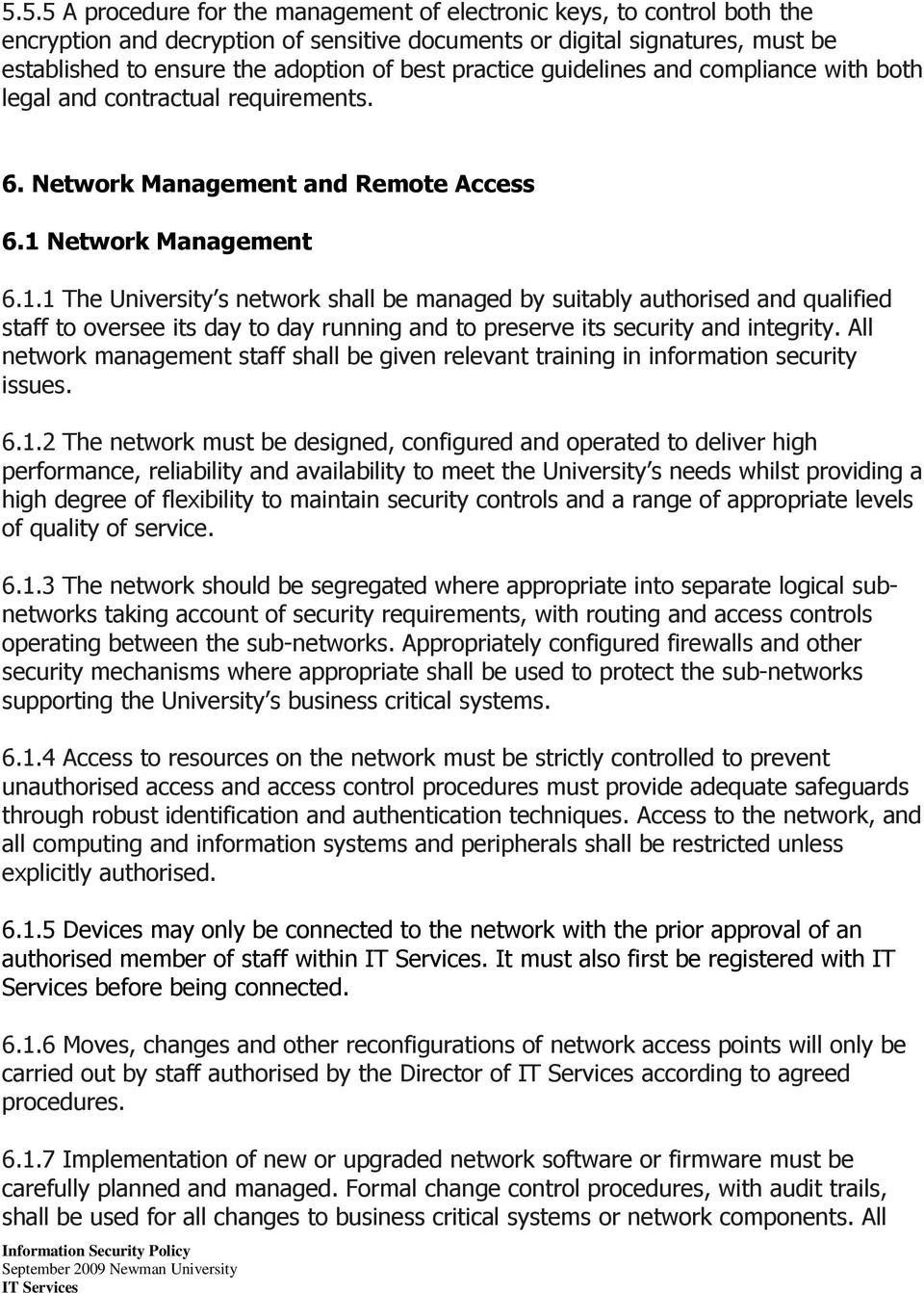 Network Management 6.1.1 The University s network shall be managed by suitably authorised and qualified staff to oversee its day to day running and to preserve its security and integrity.