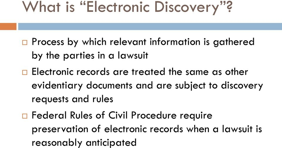 Electronic records are treated the same as other evidentiary documents and are
