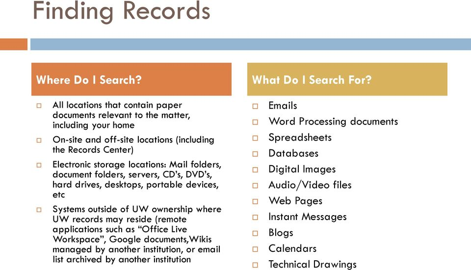 locations: Mail folders, document folders, servers, CD s, DVD s, hard drives, desktops, portable devices, etc Systems outside of UW ownership where UW records may reside
