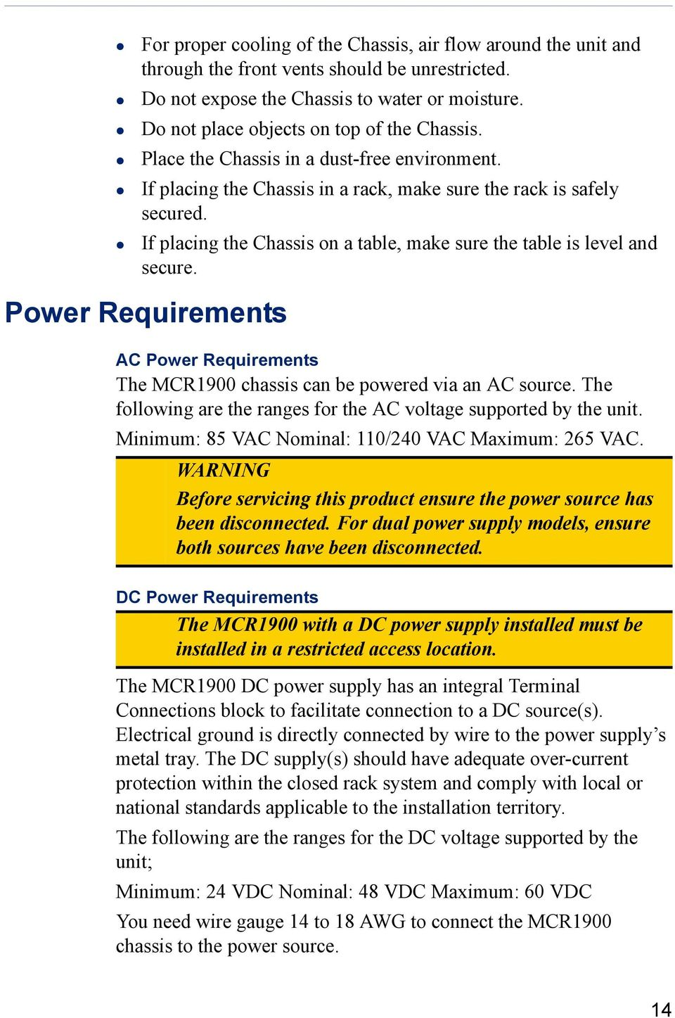 If placing the Chassis on a table, make sure the table is level and secure. Power Requirements AC Power Requirements The MCR1900 chassis can be powered via an AC source.