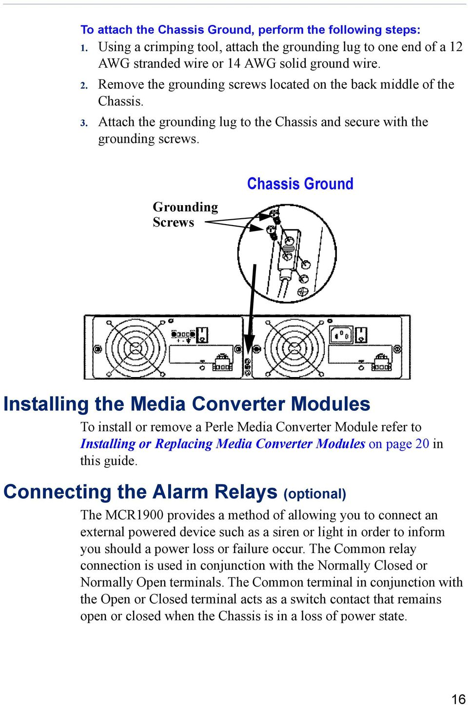 Grounding Screws Chassis Ground Installing the Media Converter Modules To install or remove a Perle Media Converter Module refer to Installing or Replacing Media Converter Modules on page 20 in this