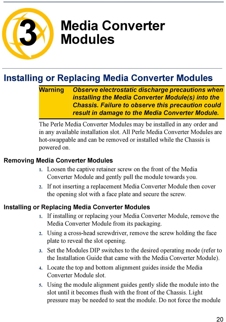 All Perle Media Converter Modules are hot-swappable and can be removed or installed while the Chassis is powered on. Removing Media Converter Modules 1.