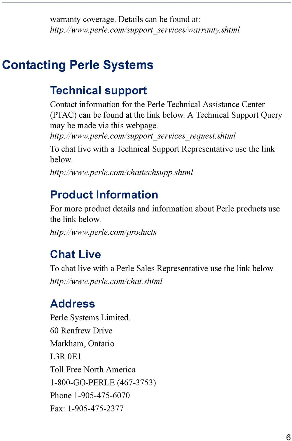 A Technical Support Query may be made via this webpage. http://www.perle.com/support_services_request.shtml To chat live with a Technical Support Representative use the link below. http://www.perle.com/chattechsupp.