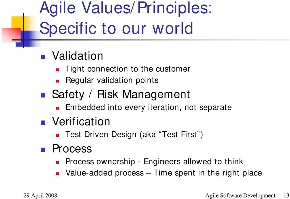 Verification Test Driven Design (aka Test First ) Process Process ownership - Engineers allowed