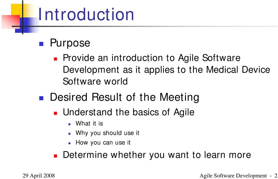 Understand the basics of Agile What it is Why you should use it How you can use
