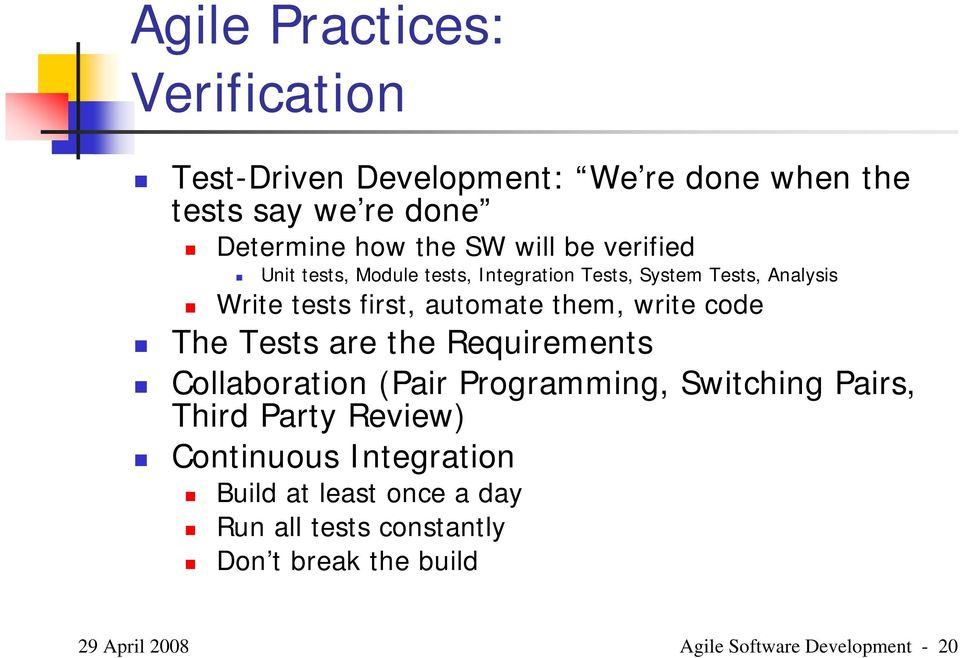 code The Tests are the Requirements Collaboration (Pair Programming, Switching Pairs, Third Party Review) Continuous