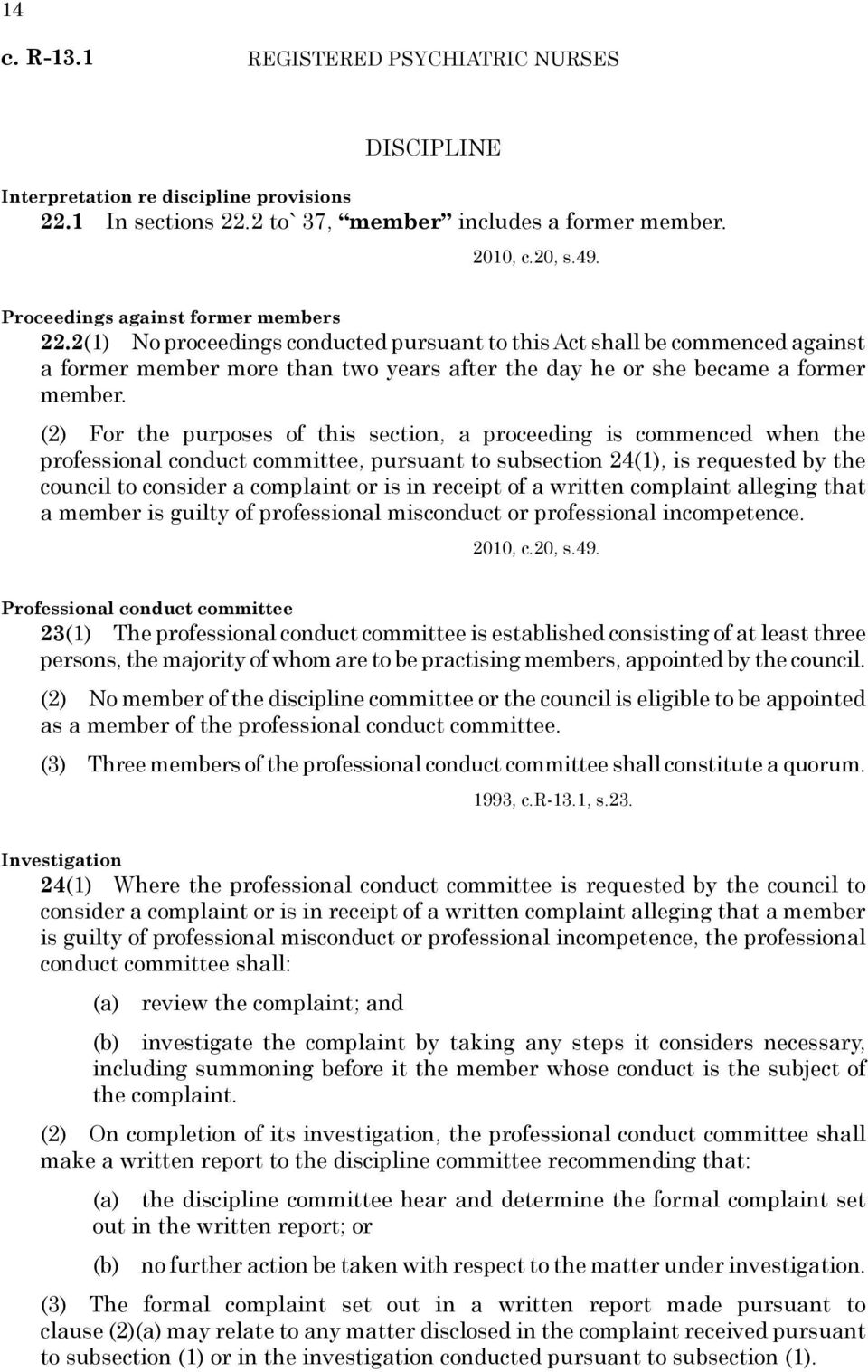 (2) For the purposes of this section, a proceeding is commenced when the professional conduct committee, pursuant to subsection 24(1), is requested by the council to consider a complaint or is in