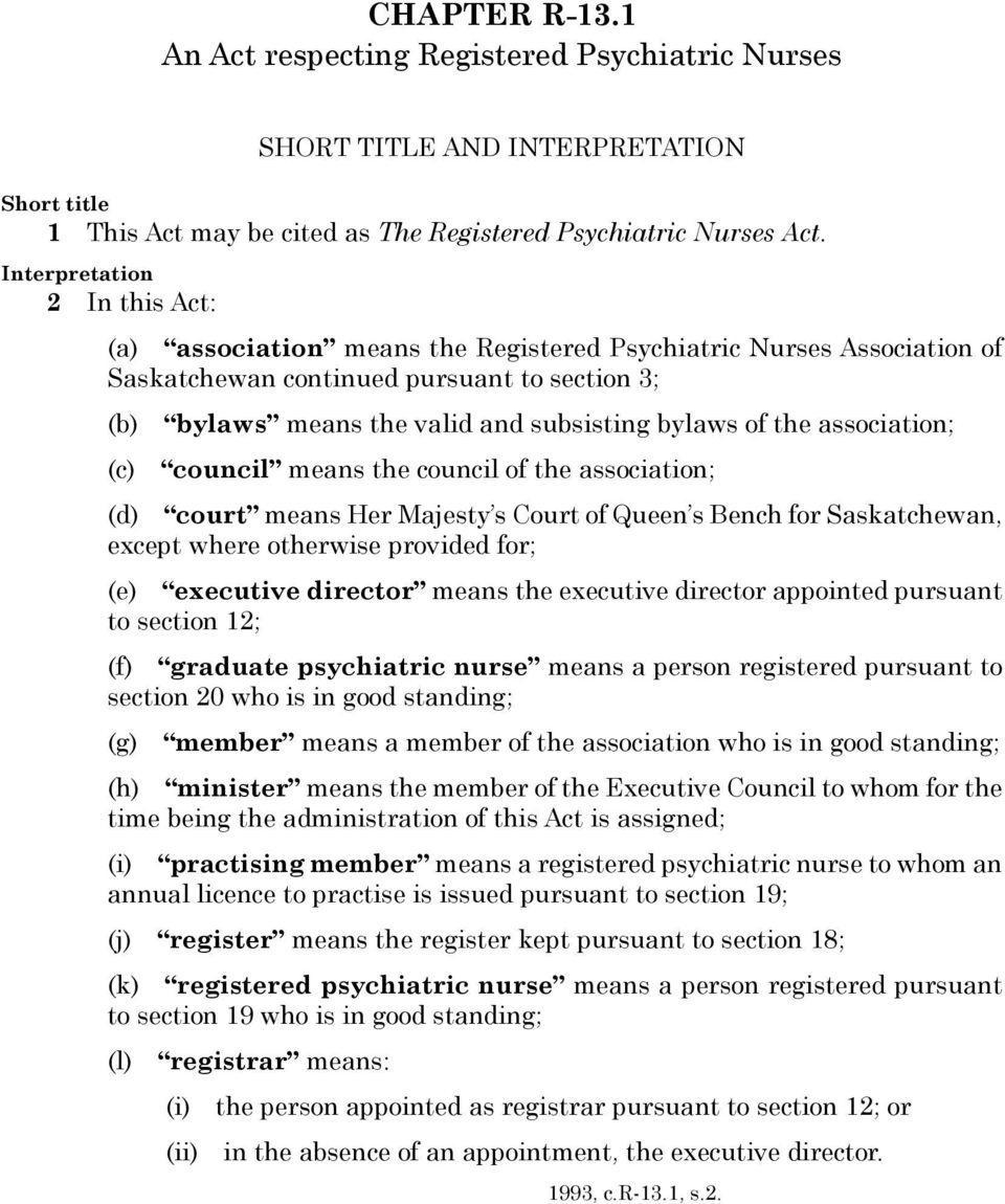 Interpretation 2 In this Act: (a) association means the Registered Psychiatric Nurses Association of Saskatchewan continued pursuant to section 3; (b) bylaws means the valid and subsisting bylaws of