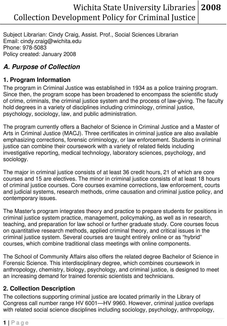 Since then, the program scope has been broadened to encompass the scientific study of crime, criminals, the criminal justice system and the process of law-giving.