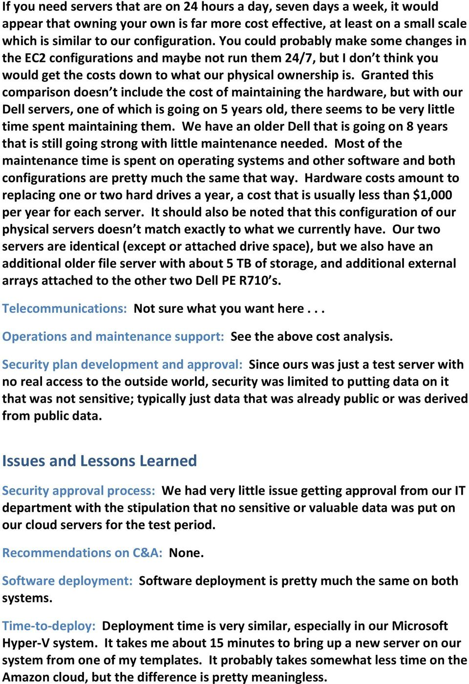 Granted this comparison doesn t include the cost of maintaining the hardware, but with our Dell servers, one of which is going on 5 years old, there seems to be very little time spent maintaining