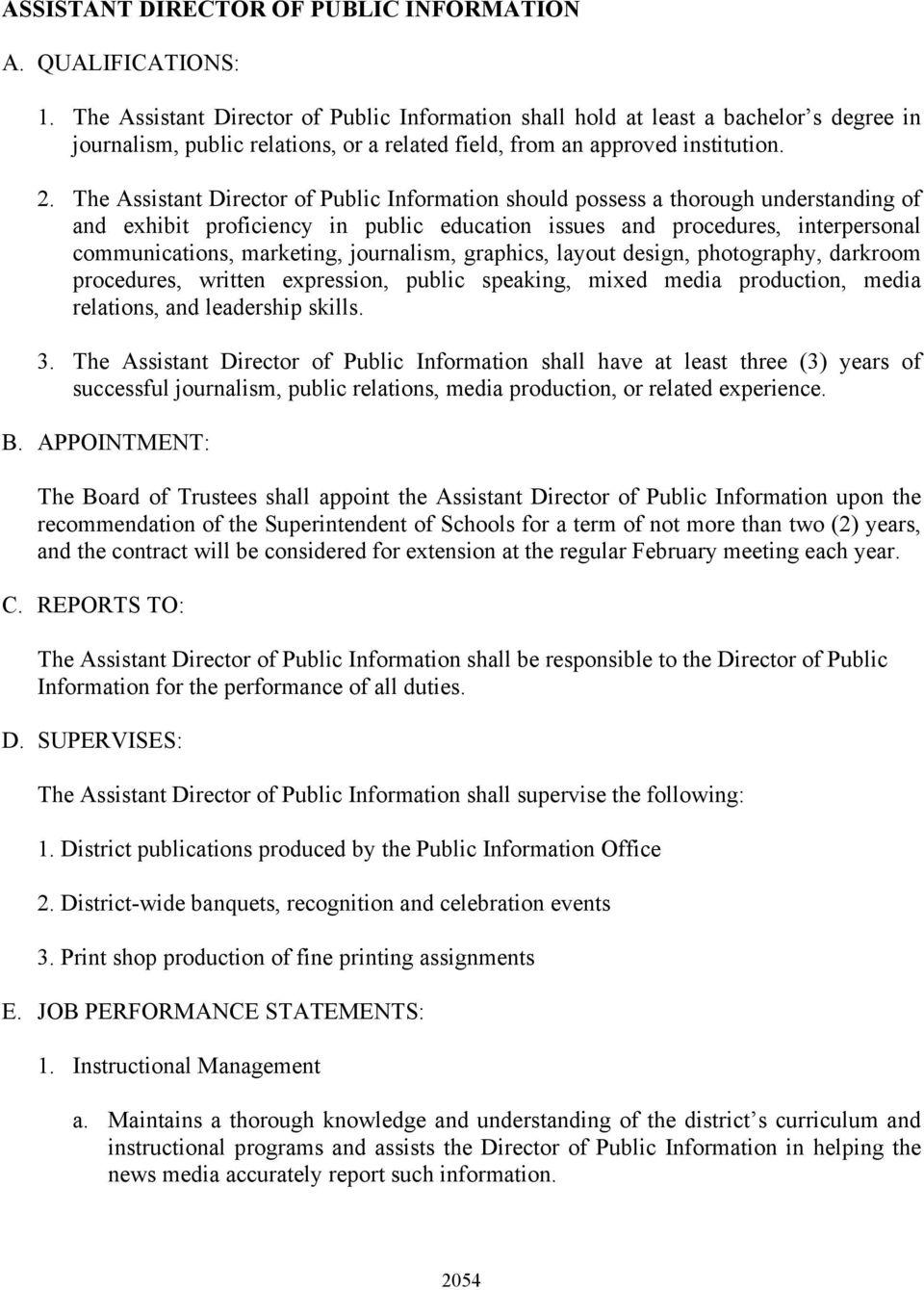 The Assistant Director of Public Information should possess a thorough understanding of and exhibit proficiency in public education issues and procedures, interpersonal communications, marketing,