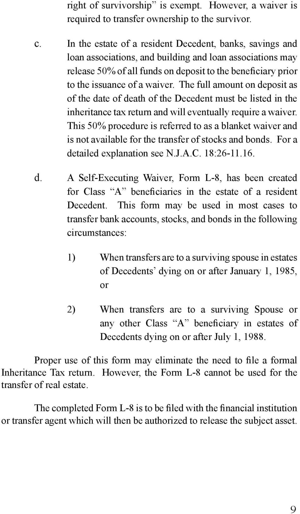 waiver. The full amount on deposit as of the date of death of the Decedent must be listed in the inheritance tax return and will eventually require a waiver.