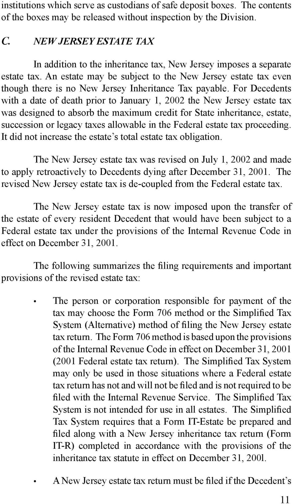 An estate may be subject to the New Jersey estate tax even though there is no New Jersey Inheritance Tax payable.