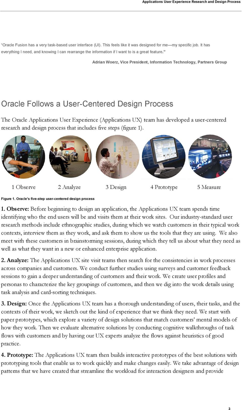 Adrian Woerz, Vice President, Information Technology, Partners Group Oracle Follows a User-Centered Design Process The Oracle Applications User Experience (Applications UX) team has developed a