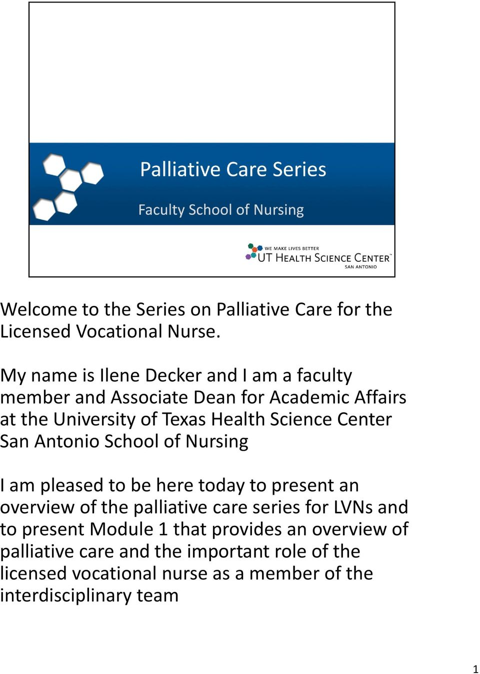 Science Center San Antonio School of Nursing I am pleased to be here today to present an overview of the palliative care