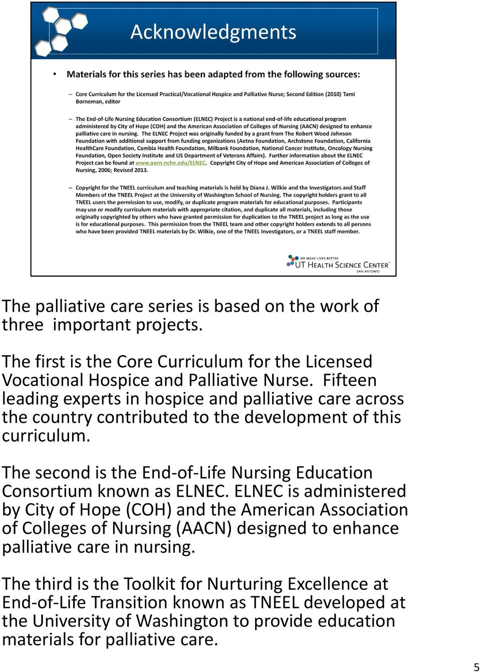 The second is the End-of-Life Nursing Education Consortium known as ELNEC.