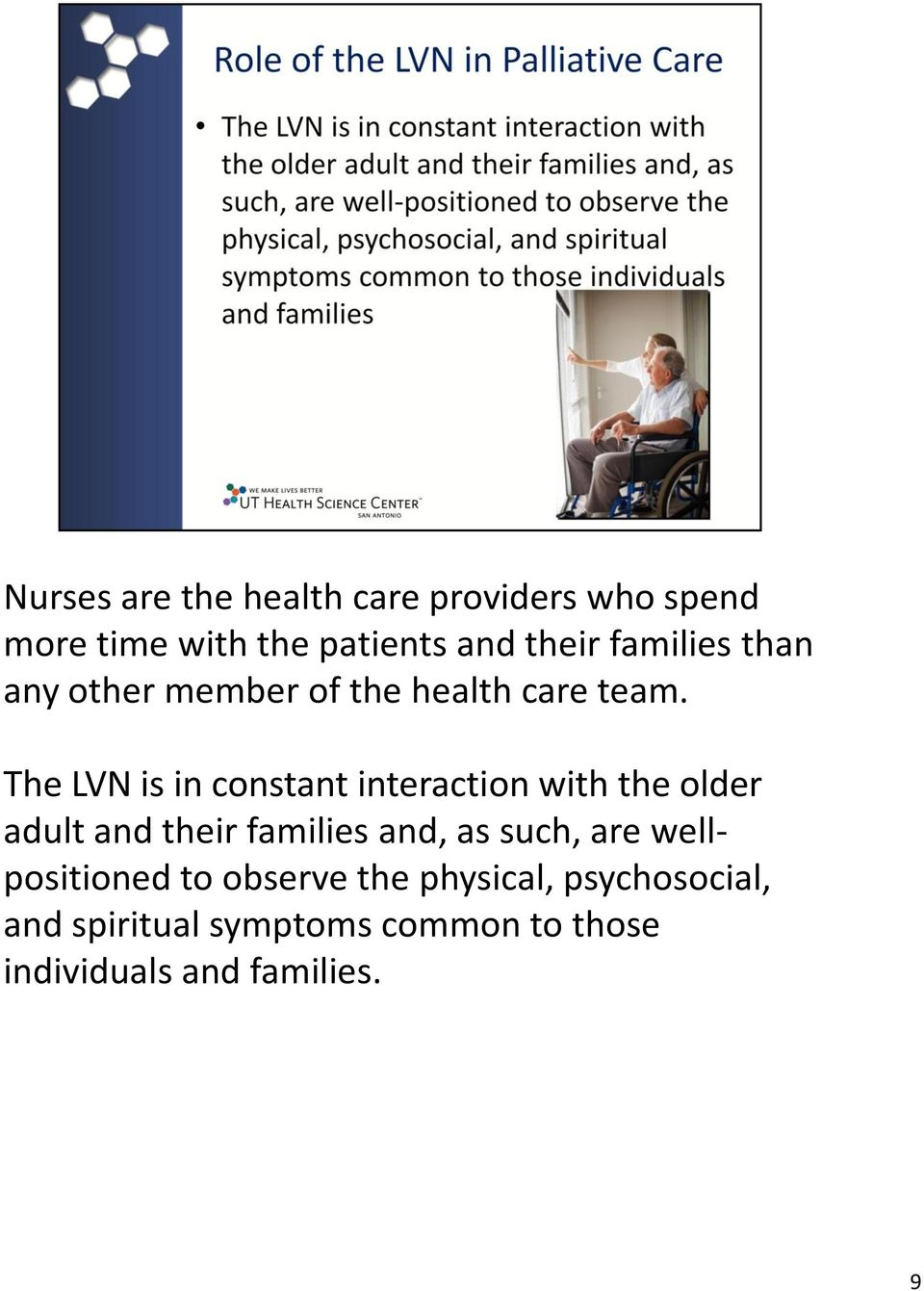 The LVN is in constant interaction with the older adult and their families and, as such,