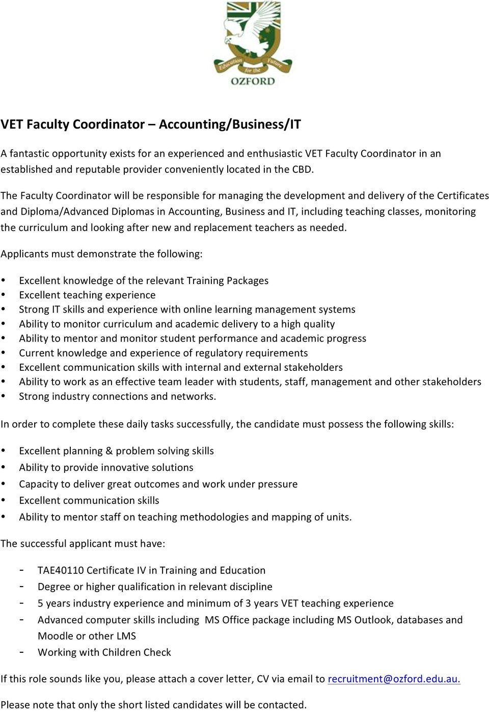 The Faculty Coordinator will be responsible for managing the development and delivery of the Certificates and Diploma/Advanced Diplomas in Accounting, Business and IT, including teaching classes,