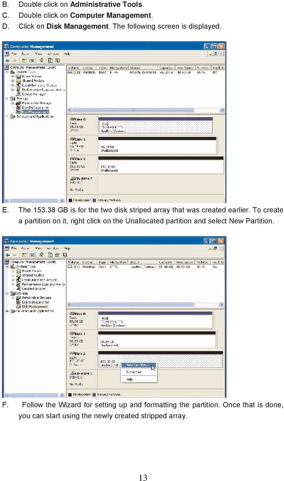 To create a partition on it, right click on the Unallocated partition and select New Partition. F.