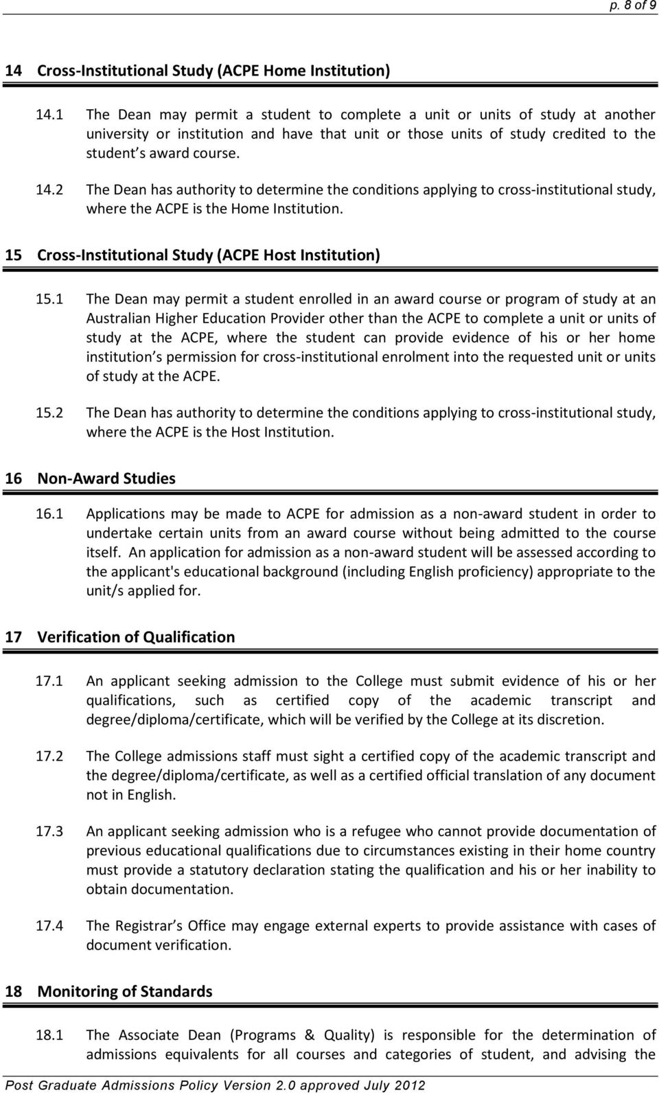2 The Dean has authority to determine the conditions applying to cross-institutional study, where the ACPE is the Home Institution. 15 Cross-Institutional Study (ACPE Host Institution) 15.