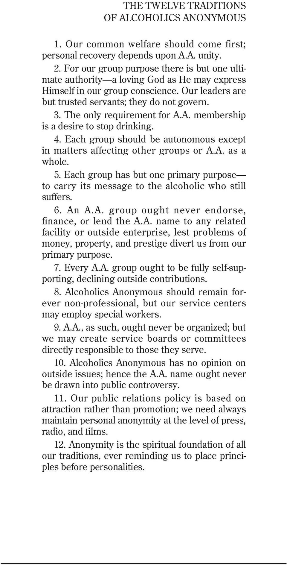 The only requirement for A.A. membership is a desire to stop drinking. 4. Each group should be autonomous except in matters affecting other groups or A.A. as a whole. 5.