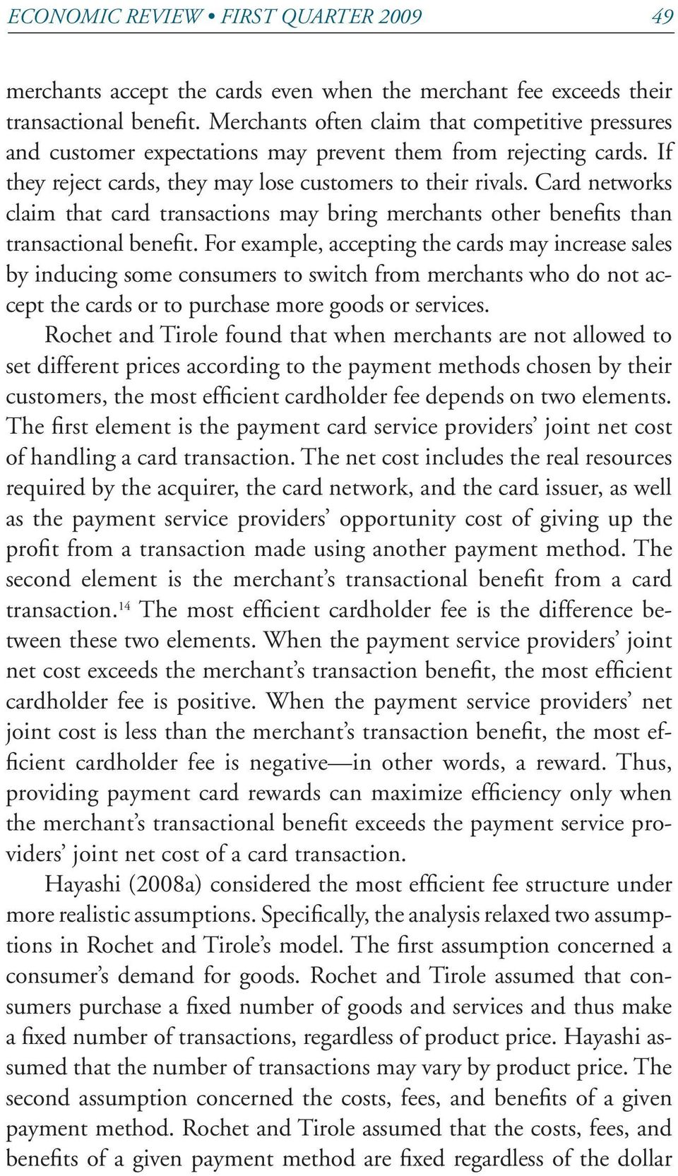 Card networks claim that card transactions may bring merchants other benefits than transactional benefit.