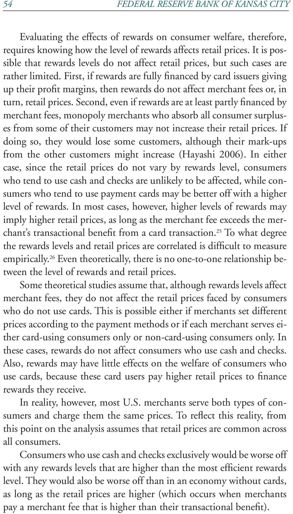 First, if rewards are fully financed by card issuers giving up their profit margins, then rewards do not affect merchant fees or, in turn, retail prices.