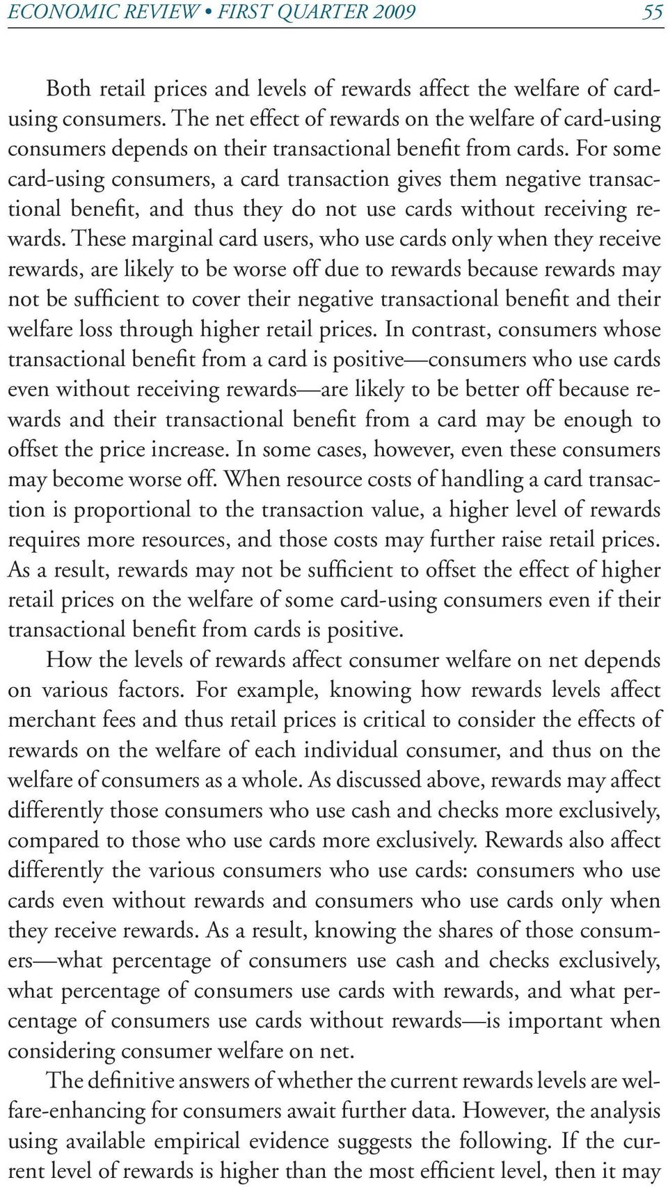 For some card-using consumers, a card transaction gives them negative transactional benefit, and thus they do not use cards without receiving rewards.