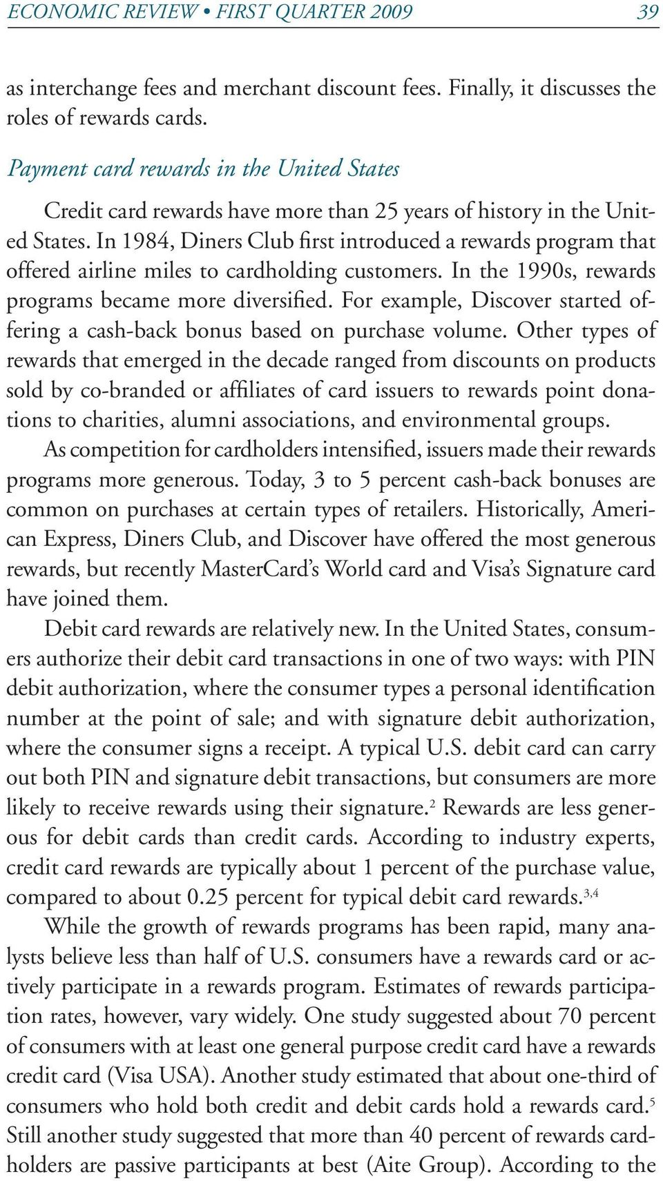 In 1984, Diners Club first introduced a rewards program that offered airline miles to cardholding customers. In the 1990s, rewards programs became more diversified.