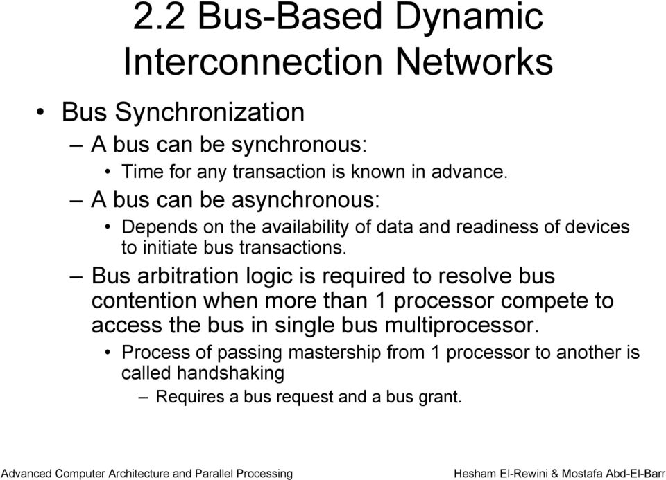Bus arbitration logic is required to resolve bus contention when more than 1 processor compete to access the bus in single