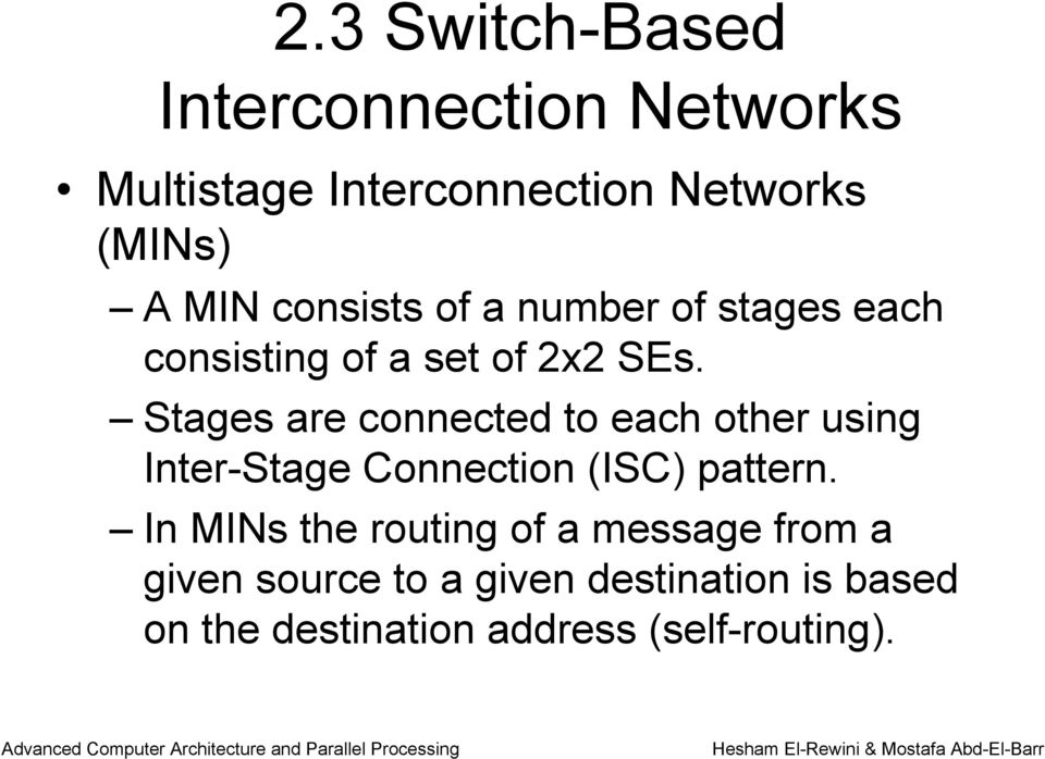 Stages are connected to each other using Inter-Stage Connection (ISC) pattern.